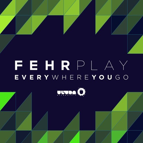 Fehrplay Everywhere You Go